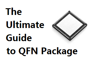 The Ultimate Guide to QFN Package
